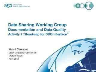 Hervé Caumont Open Geospatial Consortium OGC IP Team Nov. 2012