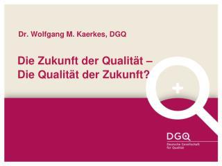 Dr. Wolfgang M. Kaerkes, DGQ