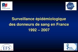 Surveillance épidémiologique  des donneurs de sang en France 1992 – 2007
