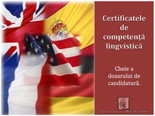 Certificatele  de  competen ţă lingvistic ă