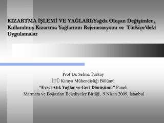 """Prof.Dr. Selma Türkay İTÜ Kimya Mühendisliği Bölümü """"Evsel Atık Yağlar ve Geri Dönüşümü""""  Paneli"""