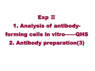 Exp Ⅲ  1. Analysis of antibody-forming cells in vitro——QHS  2. Antibody preparation(3)