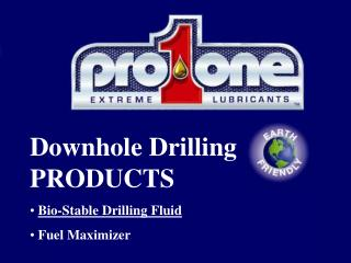 Downhole Drilling PRODUCTS Bio-Stable Drilling Fluid  Fuel Maximizer