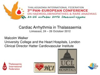 Cardiac Arrhythmia in Thalassaemia Limassol, 24 – 26 October 2012 Malcolm Walker