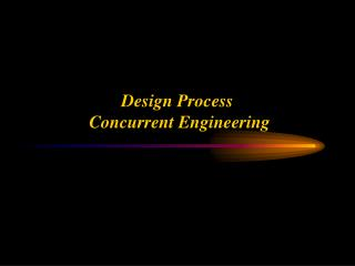 Design Process  Concurrent Engineering