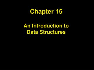 Chapter 15 An Introduction to  Data Structures