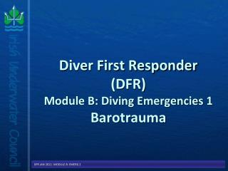 Diver First Responder (DFR) Module B: Diving Emergencies  1 Barotrauma