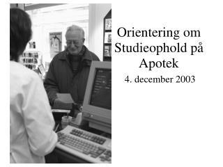 Orientering om Studieophold på Apotek   4. december 2003