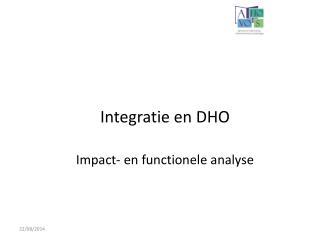 Integratie en  DHO Impact- en functionele analyse