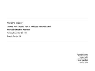 Marketing Strategy  General Mills Project, Part B: Milkbuds Product Launch   Professor Christine Moorman   Monday, Novem
