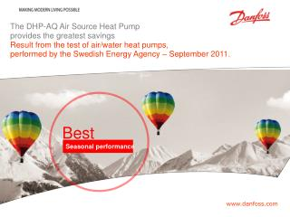 The DHP-AQ Air  Source  Heat Pump provides the greatest savings