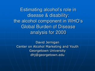 David Jernigan Center on Alcohol Marketing and Youth Georgetown University dhj@georgetown