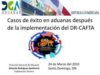 Casos de éxito en aduanas después de la implementación del DR-CAFTA