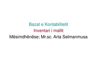 Bazat e Kontabilitetit Inventari i mallit Mësimdhënëse; Mr.sc. Arta Selmanmusa