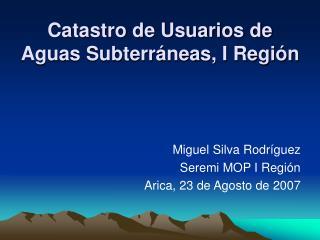 Catastro de Usuarios de Aguas Subterráneas, I Región