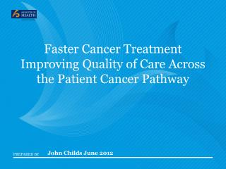 Faster Cancer Treatment Improving Quality of Care Across the Patient Cancer Pathway
