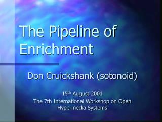 The Pipeline of Enrichment