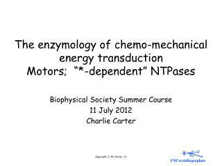 "The enzymology of chemo-mechanical energy transduction Motors;  ""*-dependent"" NTPases"