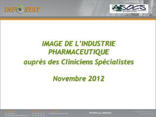 IMAGE DE L'INDUSTRIE PHARMACEUTIQUE auprès des Cliniciens  Spécialistes  Novembre 2012