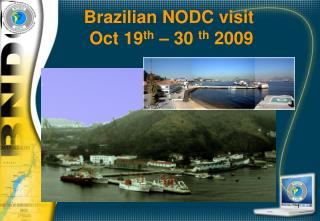 Brazilian NODC  visit  Oct 19 th  – 30  th  2009