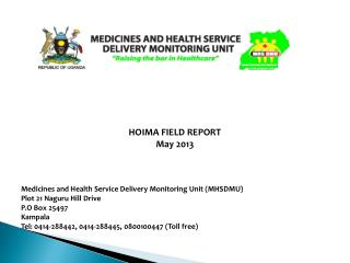 HOIMA FIELD REPORT May 2013 Medicines and Health Service Delivery Monitoring Unit (MHSDMU)