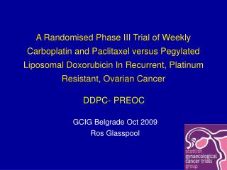 A Randomised Phase III Trial of Weekly Carboplatin and Paclitaxel versus Pegylated Liposomal Doxorubicin In Recurrent, P
