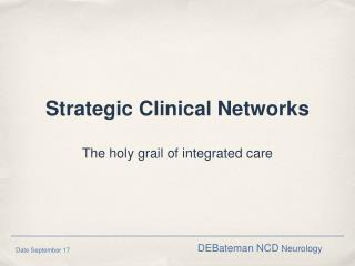 Strategic Clinical Networks The holy grail of integrated care