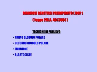 DIAGNOSI GENETICA PREIMPIANTO ( DGP ) ( legge P.M.A. 40/2004 ) TECNICHE DI PRELIEVO