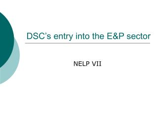 DSC's entry into the E&P sector