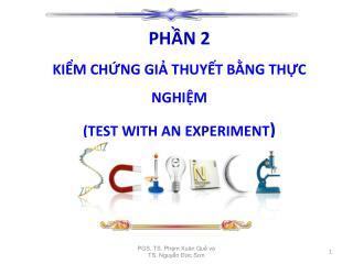 PHẦN 2 KIỂM CHỨNG GIẢ THUYẾT BẰNG THỰC NGHIỆM (TEST WITH AN EXPERIMENT )