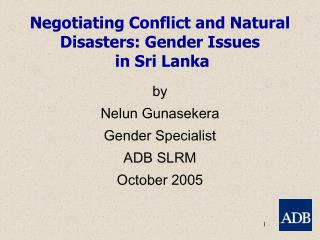 Negotiating Conflict and Natural Disasters: Gender Issues  in Sri Lanka