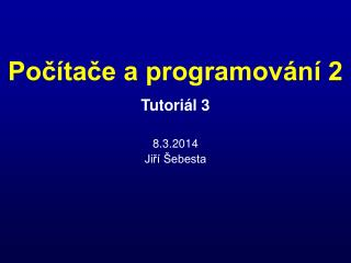 Tutoriál  3 8.3.2014 Jiří Šebesta