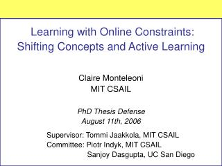 Learning with Online Constraints: Shifting Concepts and Active Learning Claire Monteleoni