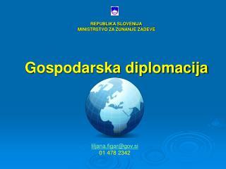 REPUBLIKA SLOVENIJA MINISTRSTVO ZA ZUNANJE ZADEVE Gospodarska diplomacija