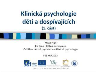 Klinická psychologie  dětí a dospívajících  (1. část)