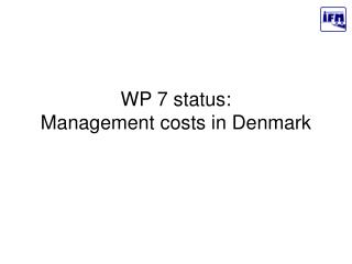 WP 7 status:  Management costs in Denmark
