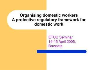Organising domestic workers A protective regulatory framework for domestic work