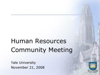 Human Resources Community Meeting  Yale University November 21, 2008