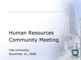 Human Resources Community Meeting  Yale University November 21, 2008
