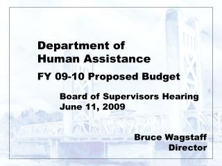Department of  Human Assistance FY 09-10 Proposed Budget Board of Supervisors Hearing