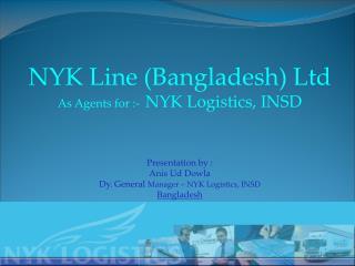 NYK Line (Bangladesh) Ltd  As Agents for :-   NYK Logistics, INSD