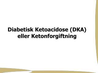Diabetisk Ketoacidose (DKA) eller Ketonforgiftning