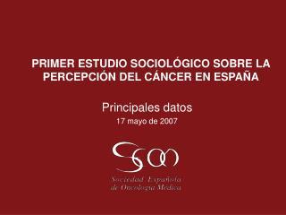 PRIMER ESTUDIO SOCIOLÓGICO SOBRE LA PERCEPCIÓN DEL CÁNCER EN ESPAÑA