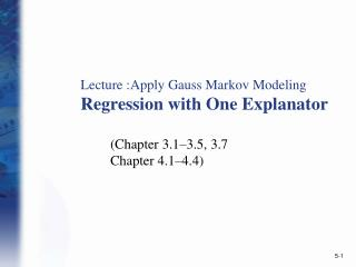 Lecture :Apply Gauss Markov Modeling Regression with One Explanator