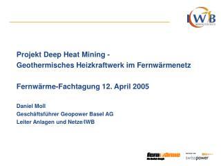 Projekt Deep Heat Mining -  Geothermisches Heizkraftwerk im Fernwärmenetz