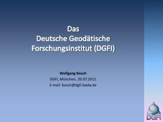 Das  Deutsche  Geod�tische Forschungsinstitut  (DGFI)