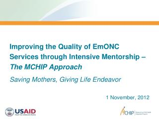Improving the Quality of EmONC Services through Intensive Mentorship �  The MCHIP Approach
