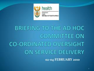 BRIEFING TO THE AD HOC COMMITTEE ON  CO-ORDINATED OVERSIGHT ON SERVICE DELIVERY