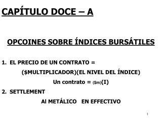 CAPÍTULO DOCE – A OPCOINES SOBRE ÍNDICES BURSÁTILES 1.EL PRECIO DE UN CONTRATO =