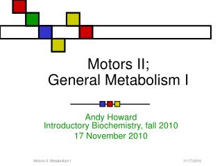 Motors II; General Metabolism I